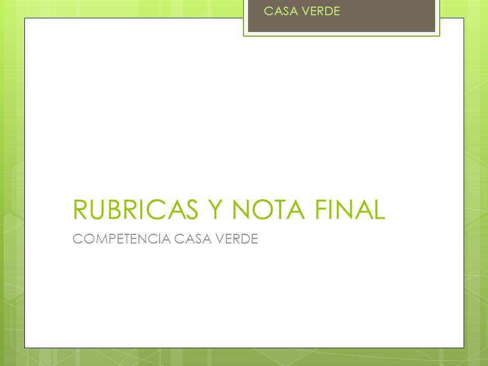 RUBRICAS Y NOTA FINAL COMPETENCIA CASA VERDE CASA VERDE