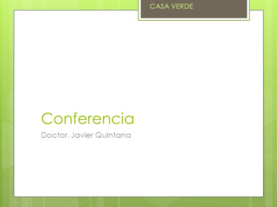 Conferencia Doctor. Javier Quintana CASA VERDE