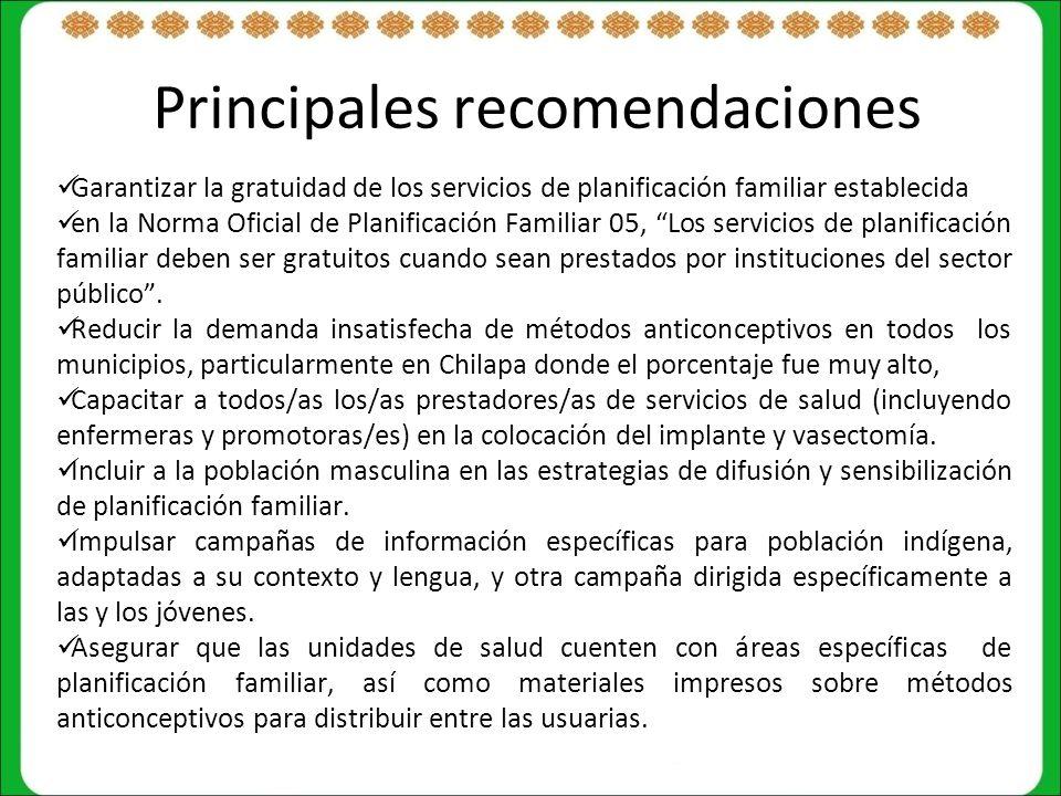 Principales recomendaciones Garantizar la gratuidad de los servicios de planificación familiar establecida en la Norma Oficial de Planificación Familiar 05, Los servicios de planificación familiar deben ser gratuitos cuando sean prestados por instituciones del sector público.
