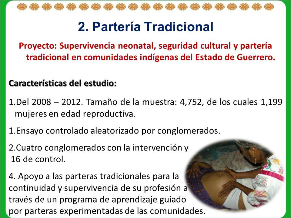 2. Partería Tradicional Proyecto: Supervivencia neonatal, seguridad cultural y partería tradicional en comunidades indígenas del Estado de Guerrero. C