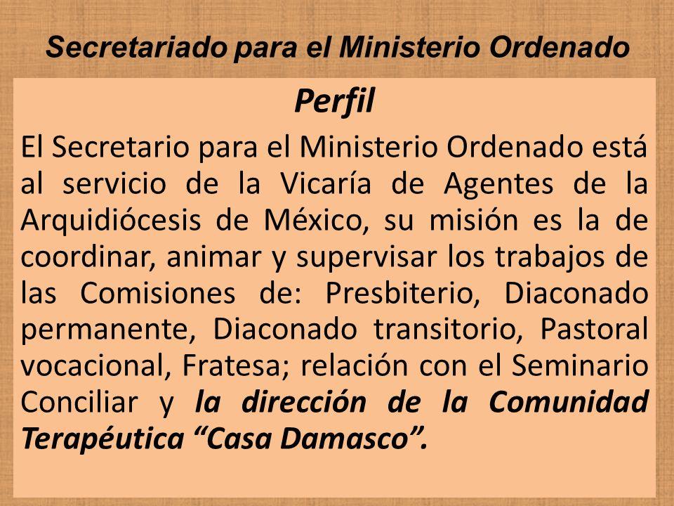 Secretariado para el Ministerio Ordenado Perfil El Secretario para el Ministerio Ordenado está al servicio de la Vicaría de Agentes de la Arquidiócesi