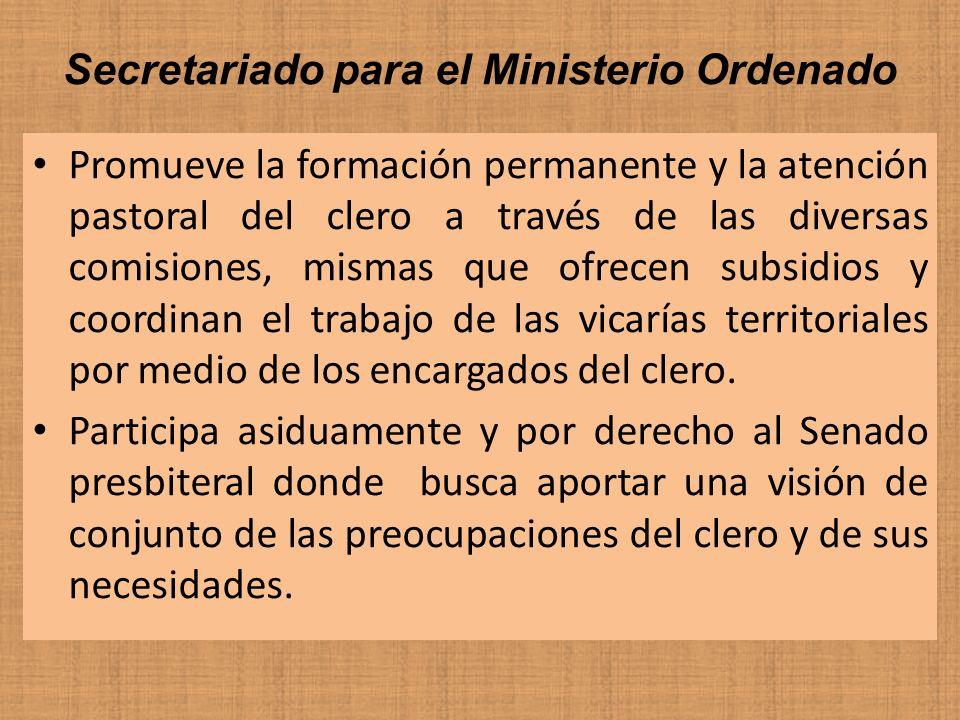 Secretariado para el Ministerio Ordenado Promueve la formación permanente y la atención pastoral del clero a través de las diversas comisiones, mismas