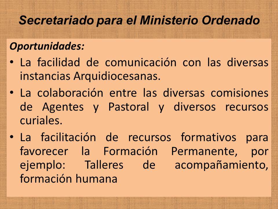 Secretariado para el Ministerio Ordenado Oportunidades: La facilidad de comunicación con las diversas instancias Arquidiocesanas. La colaboración entr