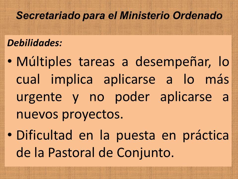 Secretariado para el Ministerio Ordenado Debilidades: Múltiples tareas a desempeñar, lo cual implica aplicarse a lo más urgente y no poder aplicarse a
