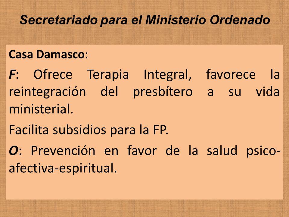 Secretariado para el Ministerio Ordenado Casa Damasco: F: Ofrece Terapia Integral, favorece la reintegración del presbítero a su vida ministerial. Fac