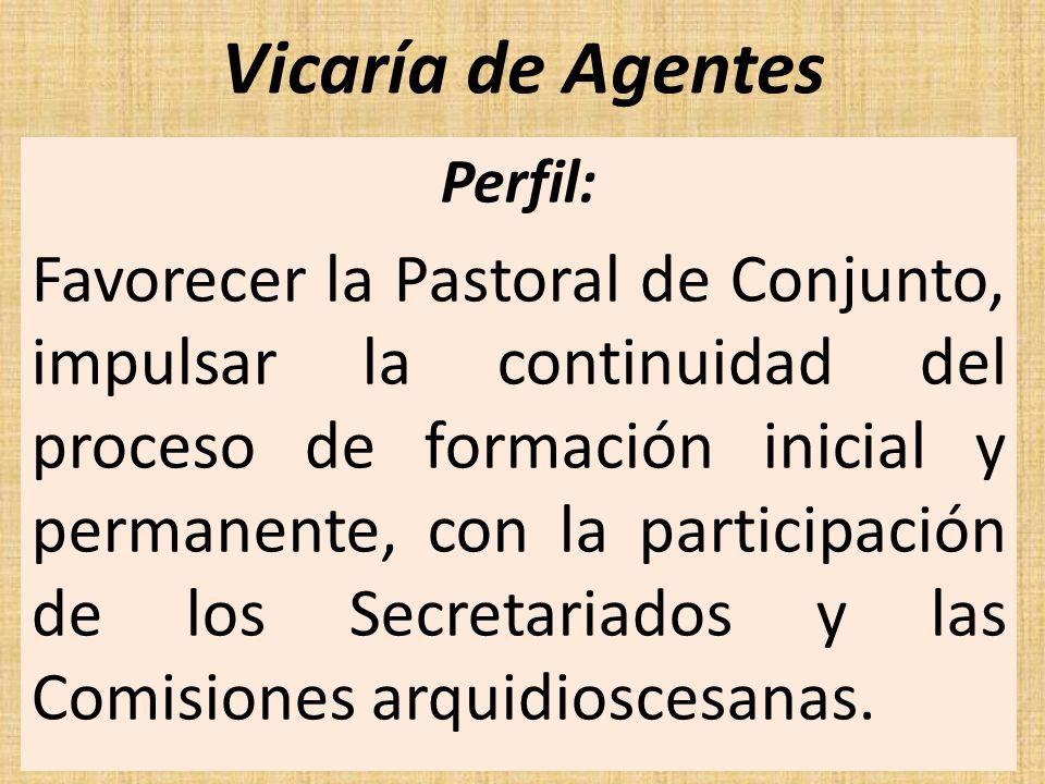 Vicaría de Agentes Perfil: Favorecer la Pastoral de Conjunto, impulsar la continuidad del proceso de formación inicial y permanente, con la participac