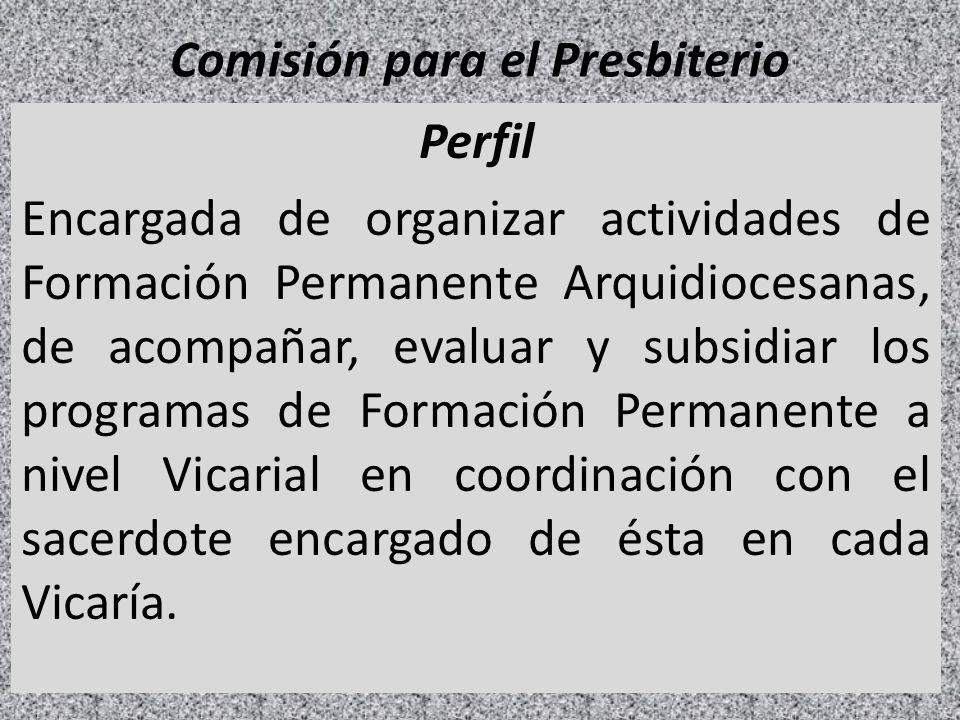 Comisión para el Presbiterio Perfil Encargada de organizar actividades de Formación Permanente Arquidiocesanas, de acompañar, evaluar y subsidiar los
