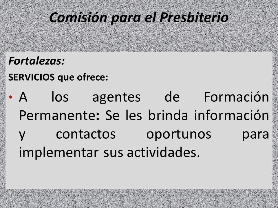Comisión para el Presbiterio Fortalezas: SERVICIOS que ofrece: A los agentes de Formación Permanente: Se les brinda información y contactos oportunos