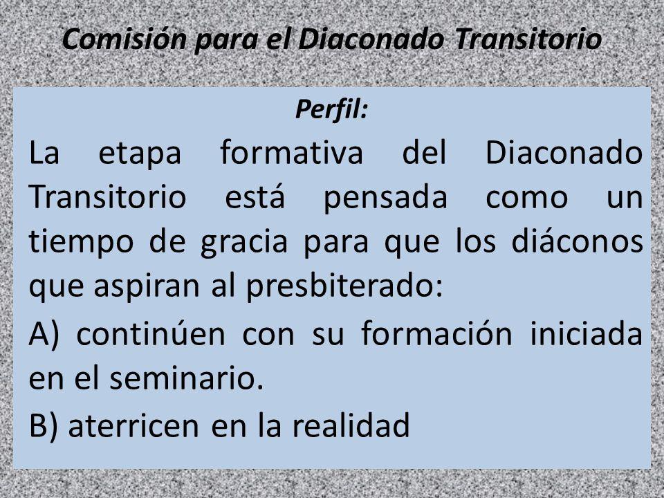Comisión para el Diaconado Transitorio Perfil: La etapa formativa del Diaconado Transitorio está pensada como un tiempo de gracia para que los diácono