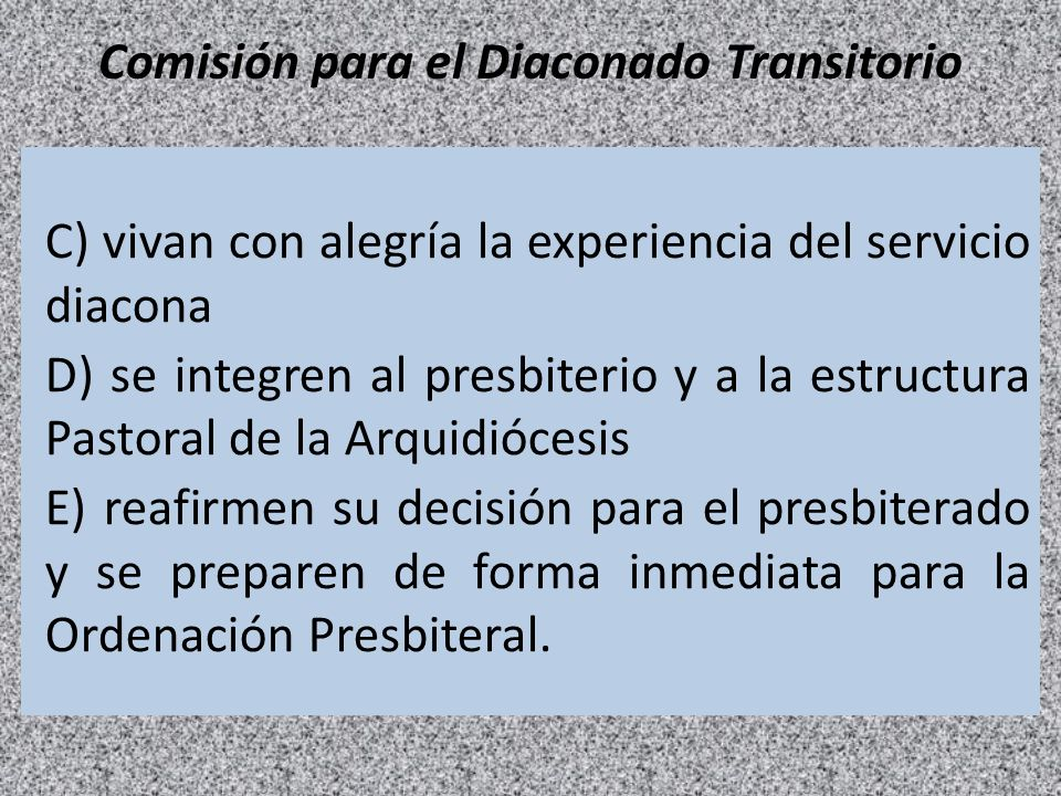 Comisión para el Diaconado Transitorio C) vivan con alegría la experiencia del servicio diacona D) se integren al presbiterio y a la estructura Pastor
