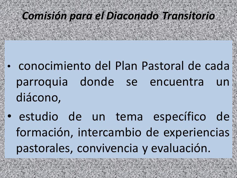 Comisión para el Diaconado Transitorio conocimiento del Plan Pastoral de cada parroquia donde se encuentra un diácono, estudio de un tema específico d