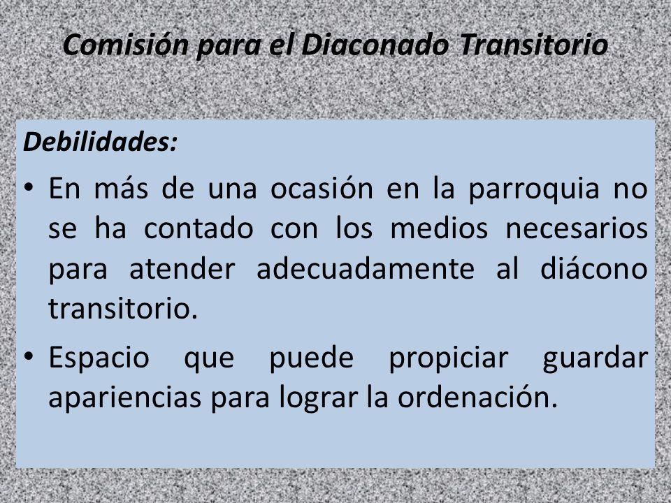 Comisión para el Diaconado Transitorio Debilidades: En más de una ocasión en la parroquia no se ha contado con los medios necesarios para atender adec