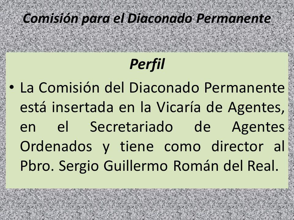 Comisión para el Diaconado Permanente Perfil La Comisión del Diaconado Permanente está insertada en la Vicaría de Agentes, en el Secretariado de Agent