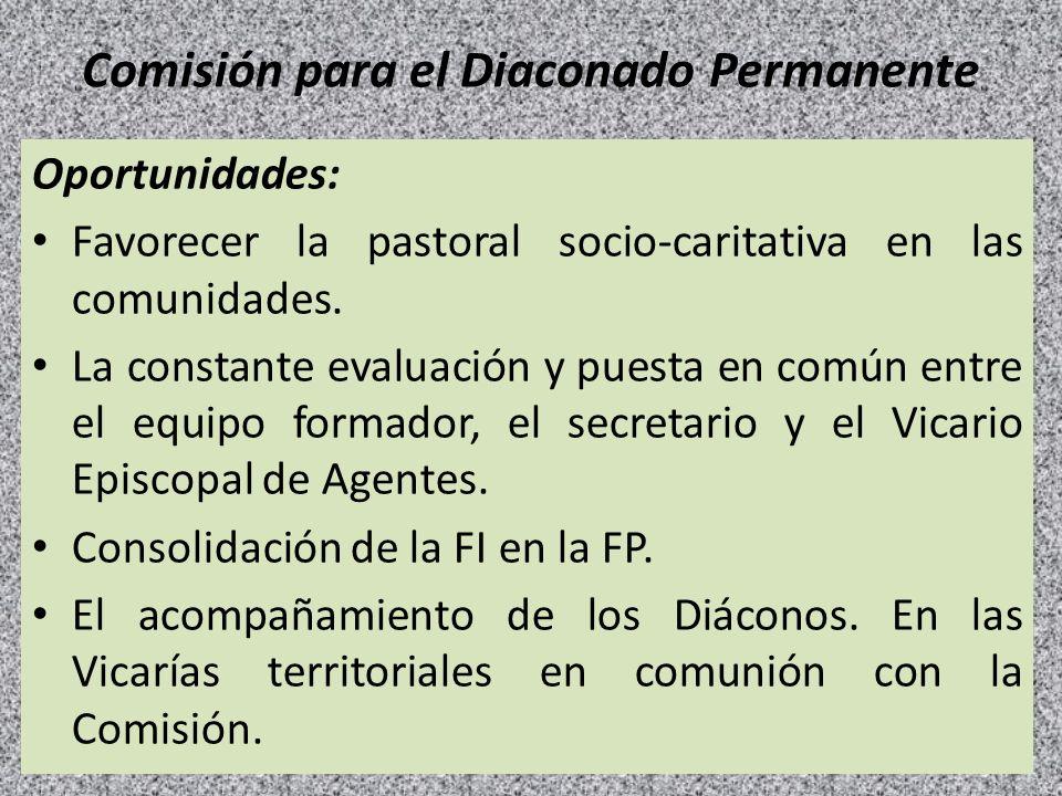 Comisión para el Diaconado Permanente Oportunidades: Favorecer la pastoral socio-caritativa en las comunidades. La constante evaluación y puesta en co