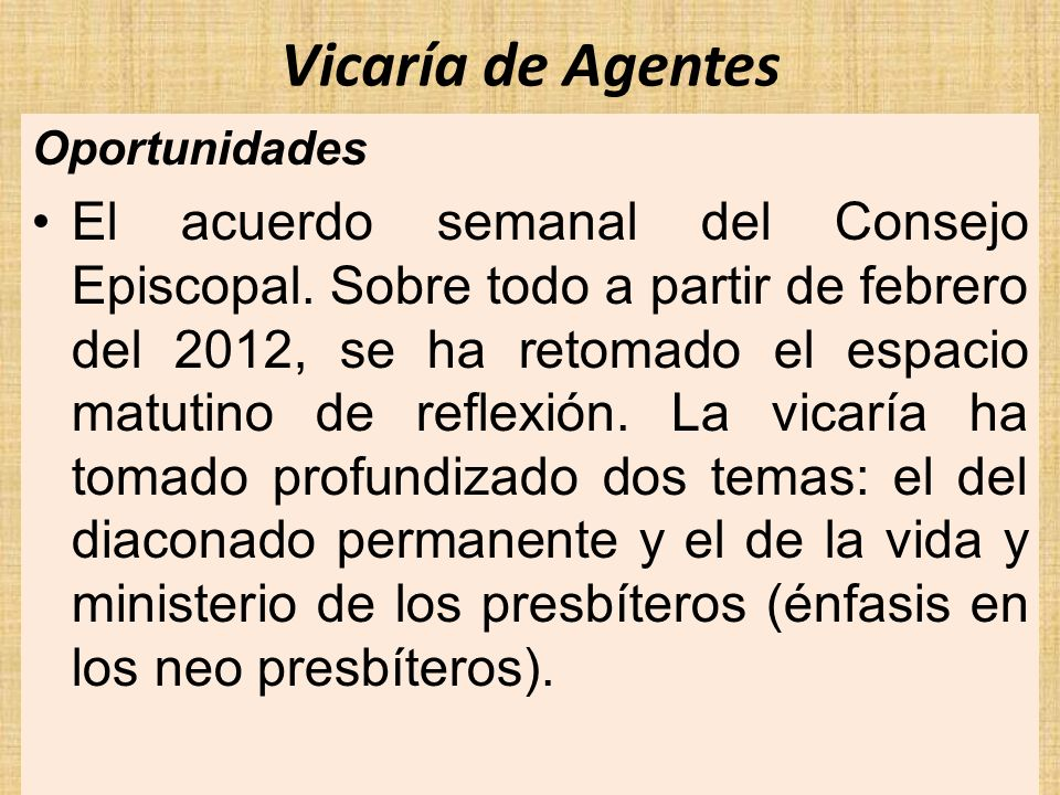 Vicaría de Agentes Oportunidades El acuerdo semanal del Consejo Episcopal. Sobre todo a partir de febrero del 2012, se ha retomado el espacio matutino