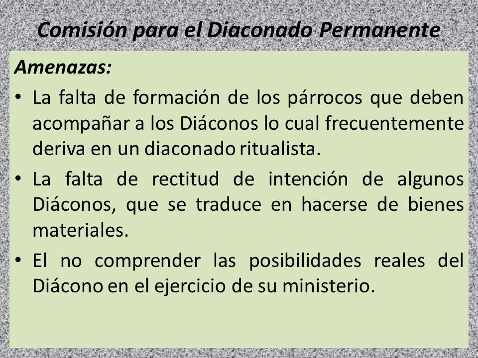 Comisión para el Diaconado Permanente Amenazas: La falta de formación de los párrocos que deben acompañar a los Diáconos lo cual frecuentemente deriva