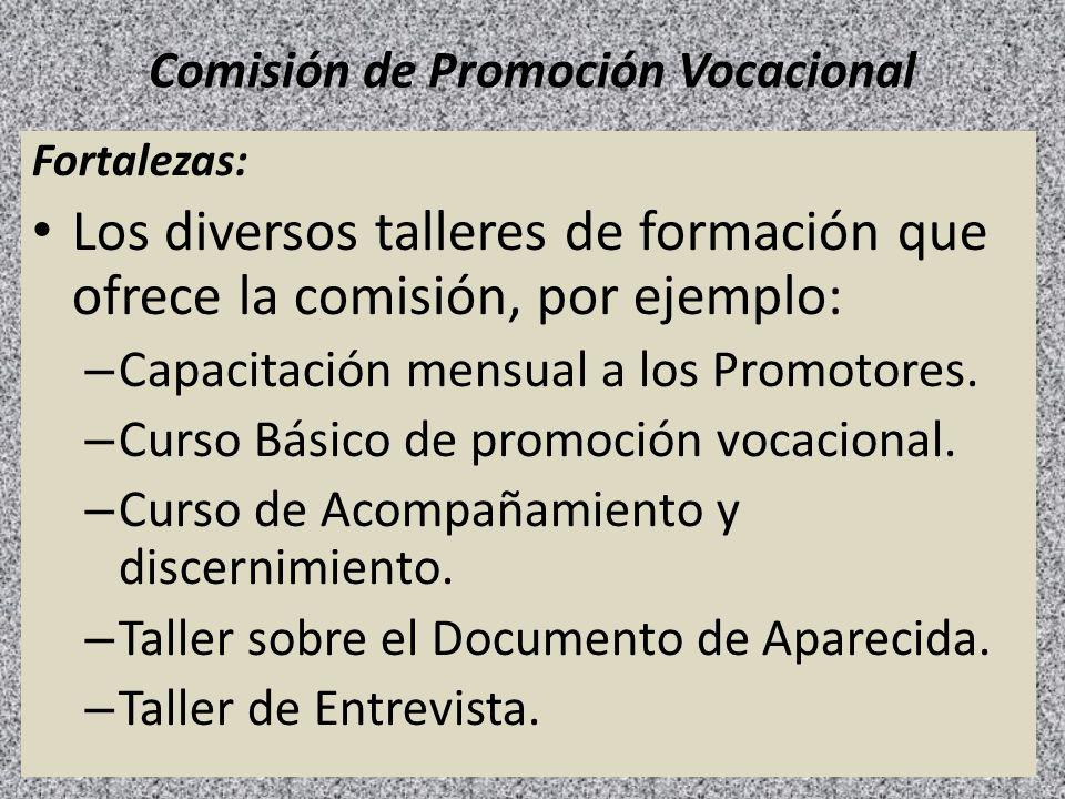 Comisión de Promoción Vocacional Fortalezas: Los diversos talleres de formación que ofrece la comisión, por ejemplo: – Capacitación mensual a los Prom