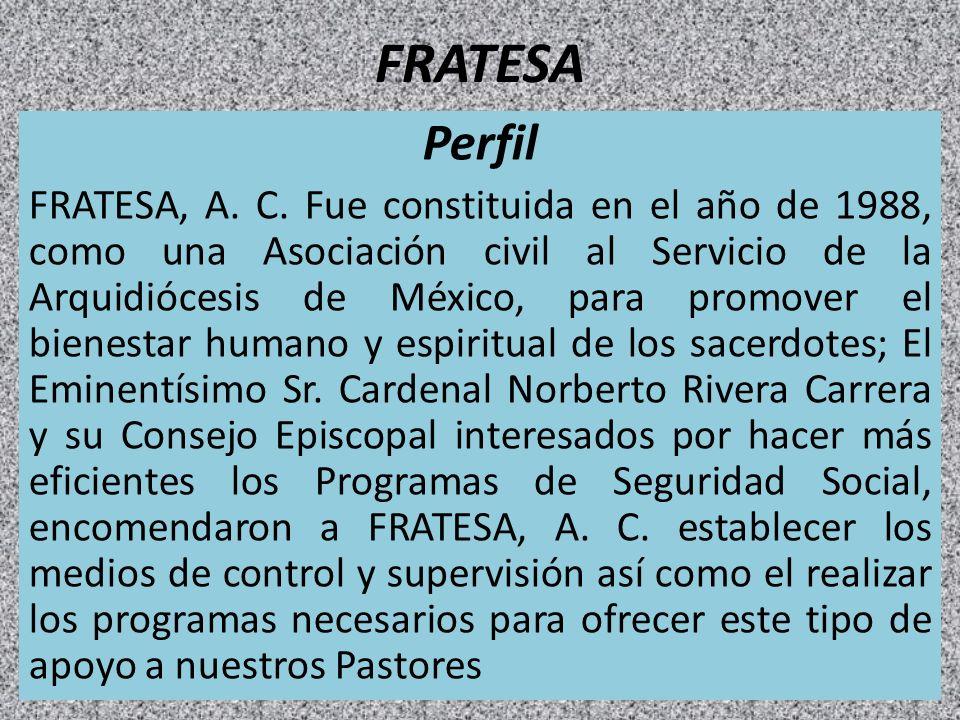FRATESA Perfil FRATESA, A. C. Fue constituida en el año de 1988, como una Asociación civil al Servicio de la Arquidiócesis de México, para promover el