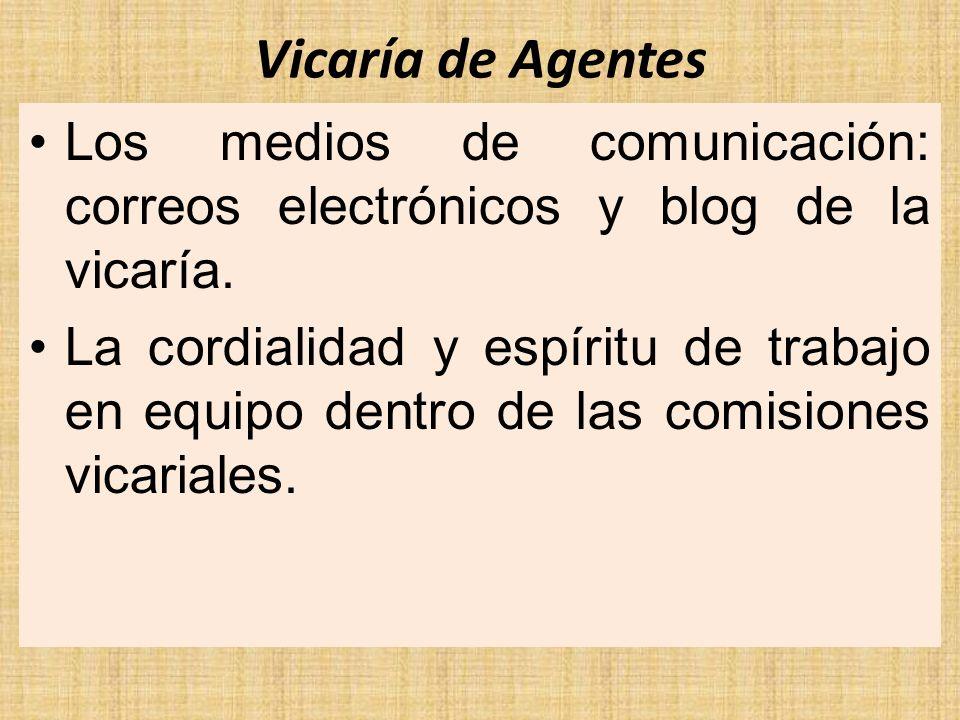 Vicaría de Agentes Los medios de comunicación: correos electrónicos y blog de la vicaría. La cordialidad y espíritu de trabajo en equipo dentro de las