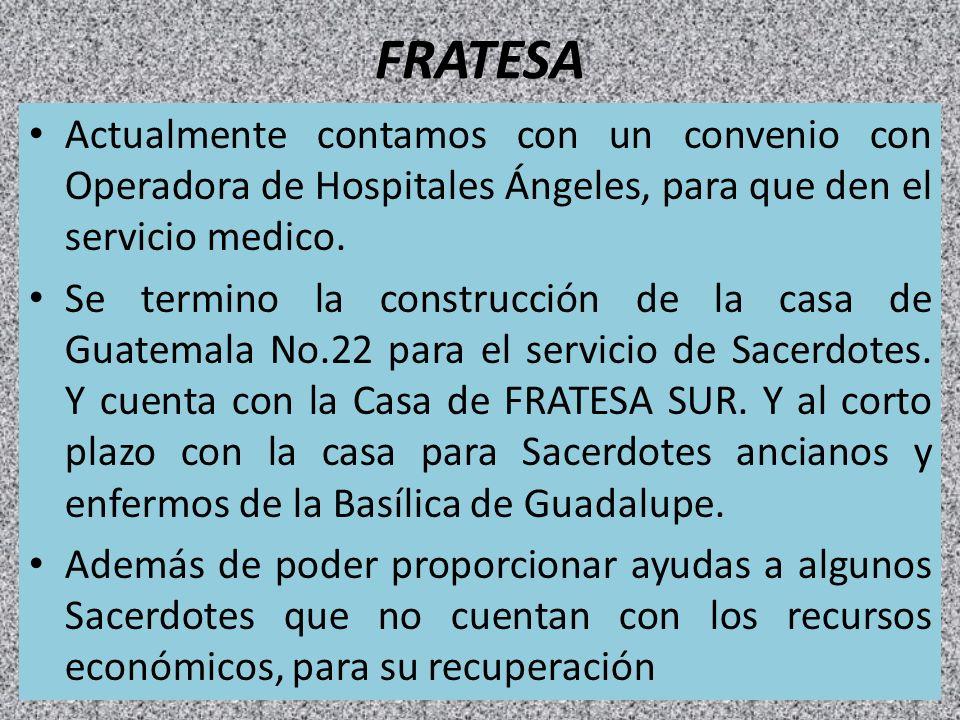 FRATESA Actualmente contamos con un convenio con Operadora de Hospitales Ángeles, para que den el servicio medico. Se termino la construcción de la ca