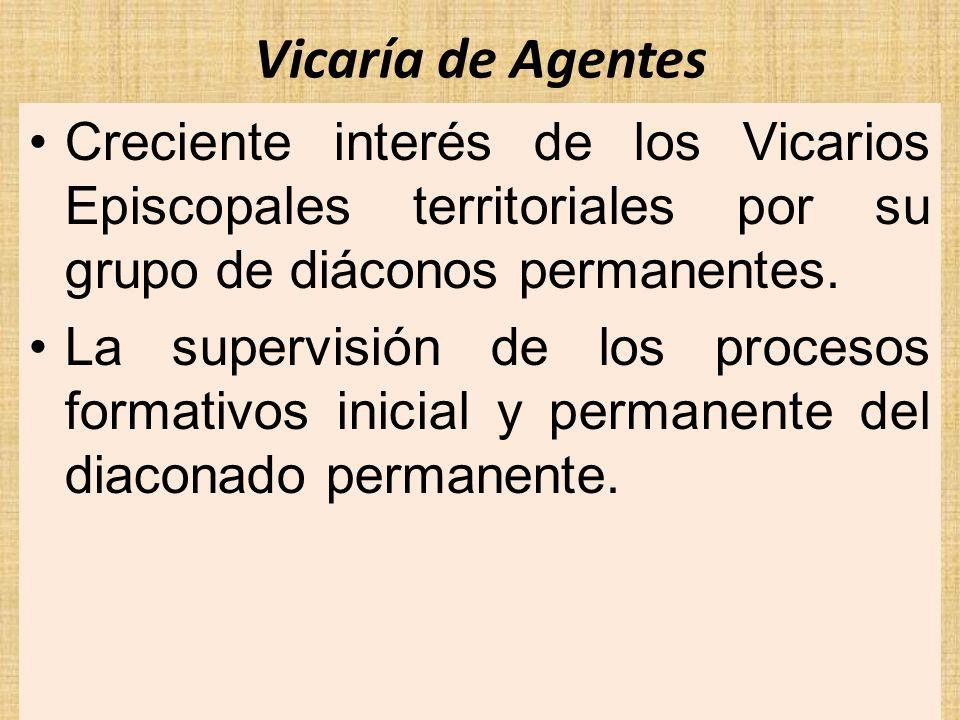 Vicaría de Agentes Creciente interés de los Vicarios Episcopales territoriales por su grupo de diáconos permanentes. La supervisión de los procesos fo