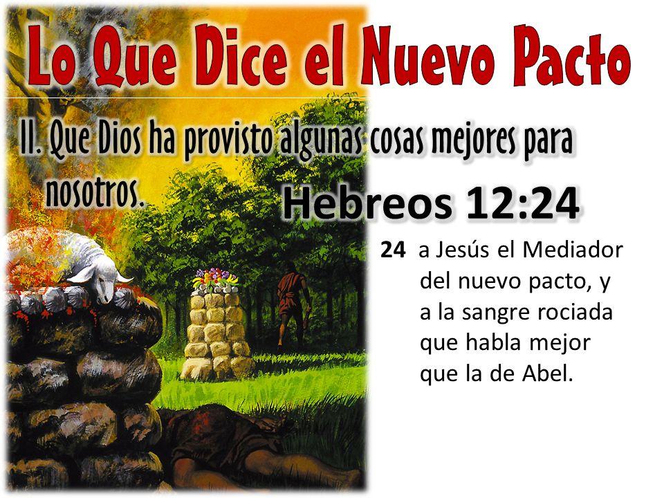 24 a Jesús el Mediador del nuevo pacto, y a la sangre rociada que habla mejor que la de Abel.
