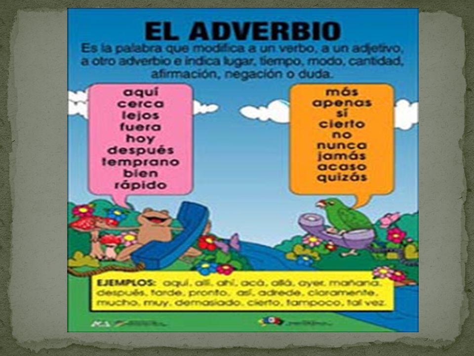 Según la gramática tradicional, el adverbio es un modificador del verbo, de un adjetivo o de otro adverbio.