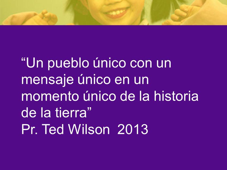 Un pueblo único con un mensaje único en un momento único de la historia de la tierra Pr. Ted Wilson 2013