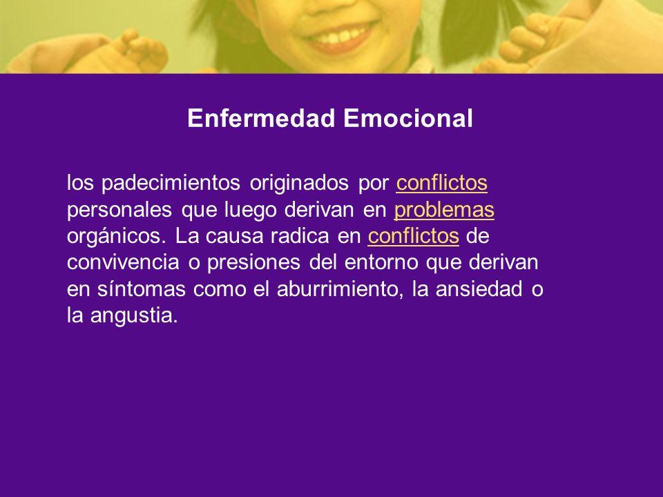 Enfermedad Emocional los padecimientos originados por conflictos personales que luego derivan en problemas orgánicos. La causa radica en conflictos de