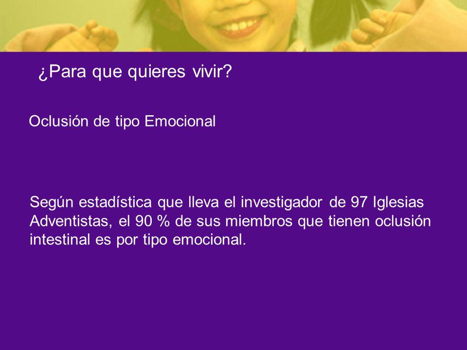 Oclusión de tipo Emocional Según estadística que lleva el investigador de 97 Iglesias Adventistas, el 90 % de sus miembros que tienen oclusión intesti