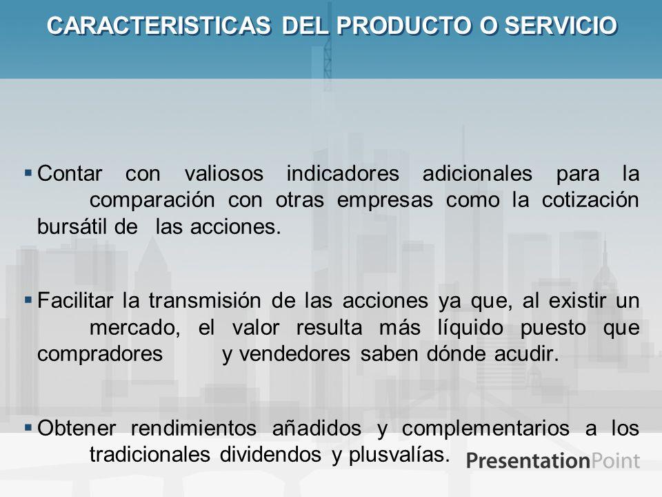CARACTERISTICAS DEL PRODUCTO O SERVICIO Contar con valiosos indicadores adicionales para la comparación con otras empresas como la cotización bursátil