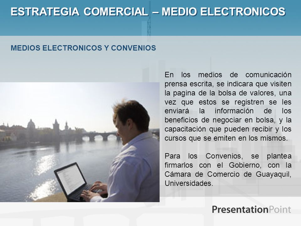 ESTRATEGIA COMERCIAL – MEDIO ELECTRONICOS En los medios de comunicación prensa escrita, se indicara que visiten la pagina de la bolsa de valores, una