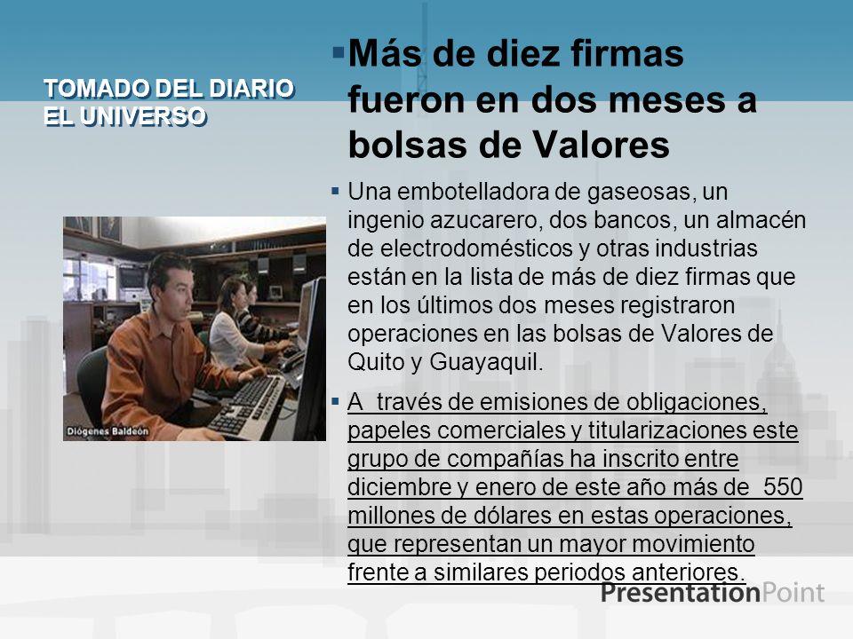 TOMADO DEL DIARIO EL UNIVERSO Más de diez firmas fueron en dos meses a bolsas de Valores Una embotelladora de gaseosas, un ingenio azucarero, dos banc