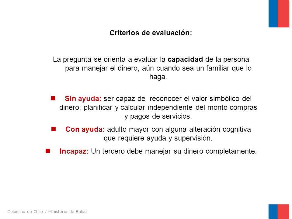 Gobierno de Chile / Ministerio de Salud Criterios de evaluación: La pregunta se orienta a evaluar la capacidad de la persona para manejar el dinero, a