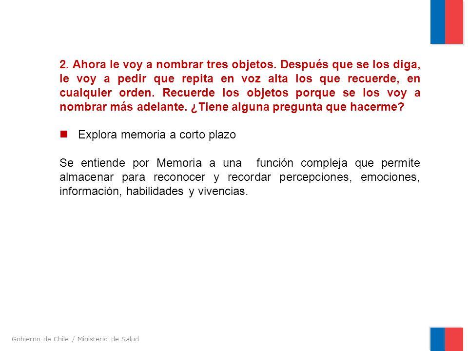 Gobierno de Chile / Ministerio de Salud 2. Ahora le voy a nombrar tres objetos. Después que se los diga, le voy a pedir que repita en voz alta los que