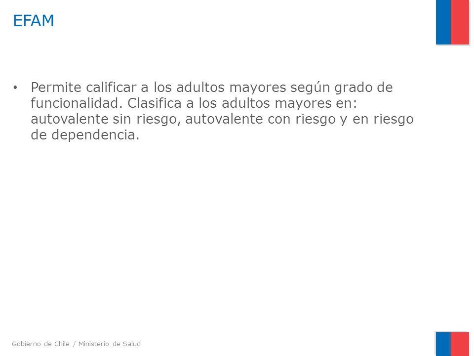 Gobierno de Chile / Ministerio de Salud EFAM Permite calificar a los adultos mayores según grado de funcionalidad. Clasifica a los adultos mayores en: