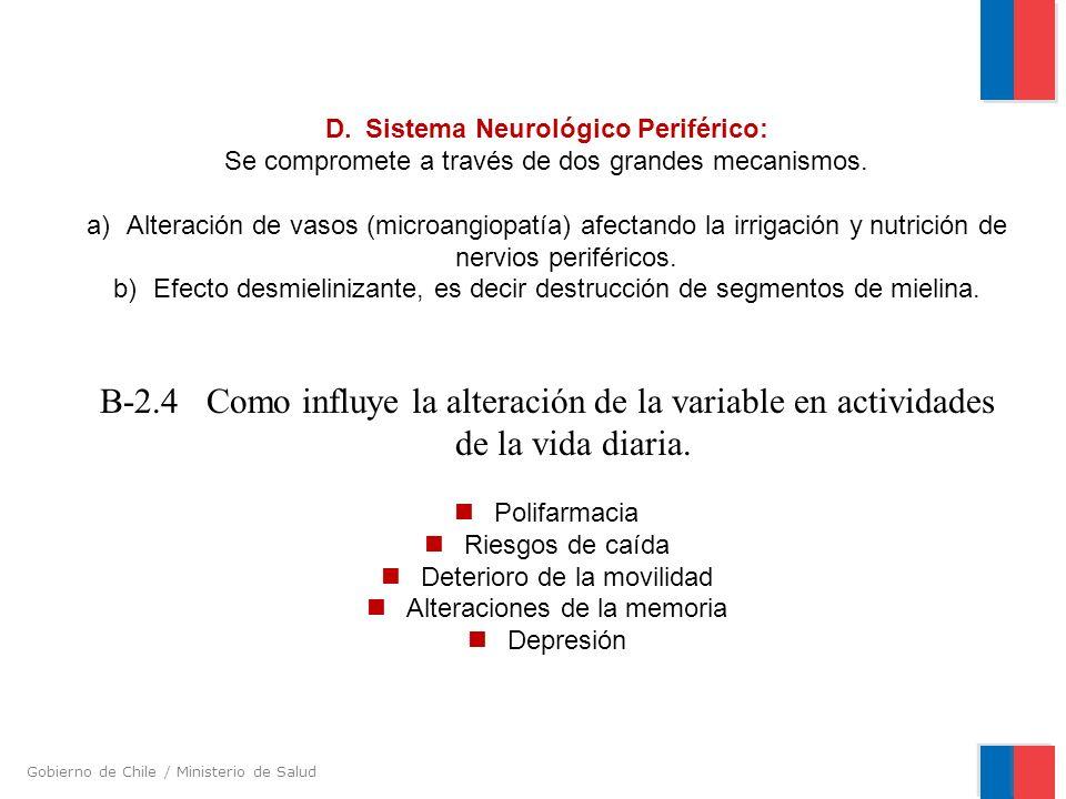 Gobierno de Chile / Ministerio de Salud D. Sistema Neurológico Periférico: Se compromete a través de dos grandes mecanismos. a) Alteración de vasos (m