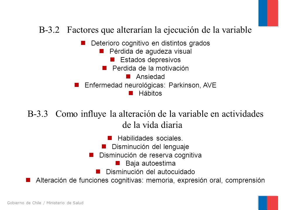 Gobierno de Chile / Ministerio de Salud B-3.2 Factores que alterarían la ejecución de la variable Deterioro cognitivo en distintos grados Pérdida de a