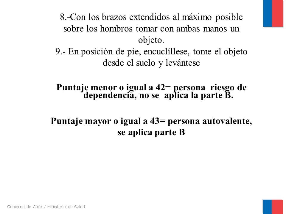 Gobierno de Chile / Ministerio de Salud 8.-Con los brazos extendidos al máximo posible sobre los hombros tomar con ambas manos un objeto. 9.- En posic