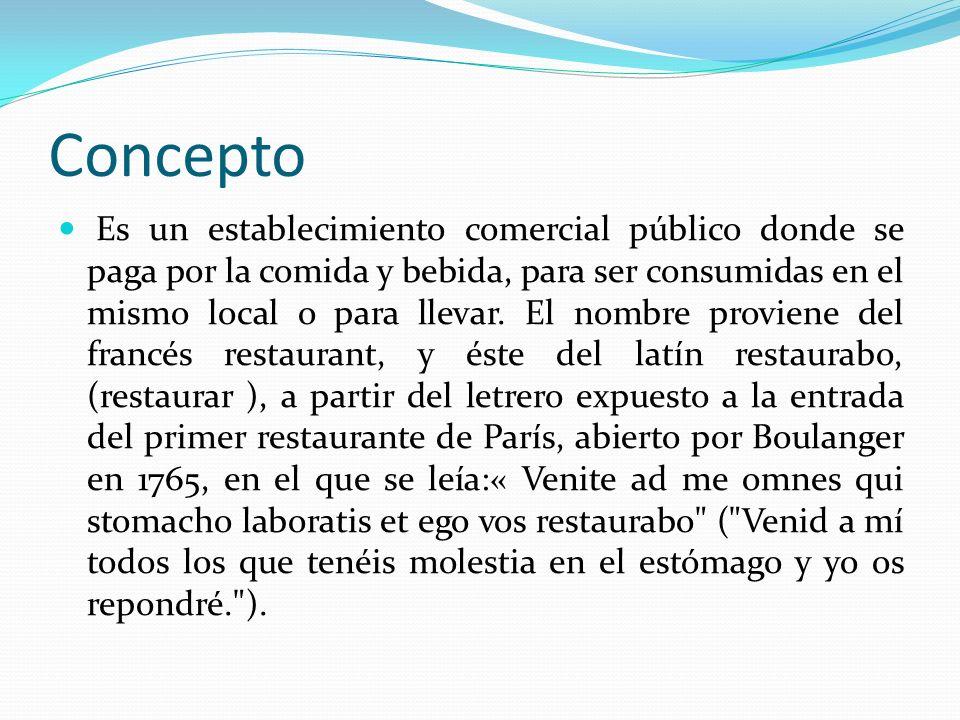 Concepto Es un establecimiento comercial público donde se paga por la comida y bebida, para ser consumidas en el mismo local o para llevar.