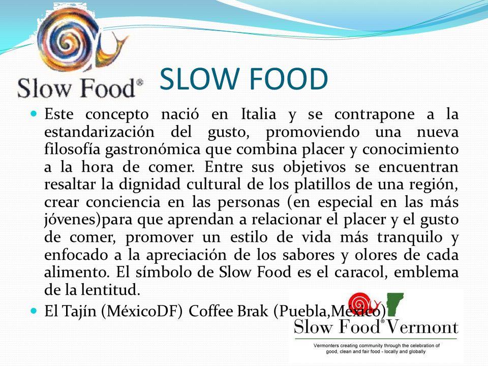 SLOW FOOD Este concepto nació en Italia y se contrapone a la estandarización del gusto, promoviendo una nueva filosofía gastronómica que combina placer y conocimiento a la hora de comer.