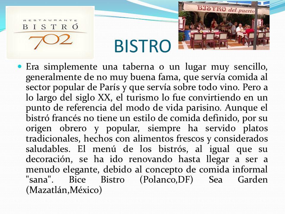 BISTRO Era simplemente una taberna o un lugar muy sencillo, generalmente de no muy buena fama, que servía comida al sector popular de París y que servía sobre todo vino.