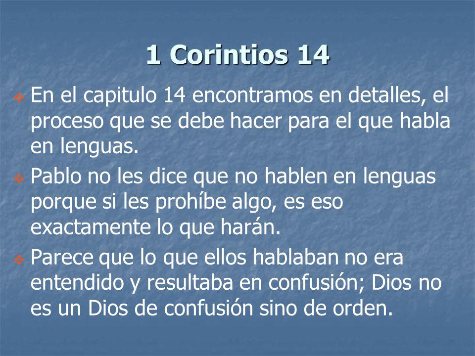 1 Corintios 14 En el capitulo 14 encontramos en detalles, el proceso que se debe hacer para el que habla en lenguas. Pablo no les dice que no hablen e