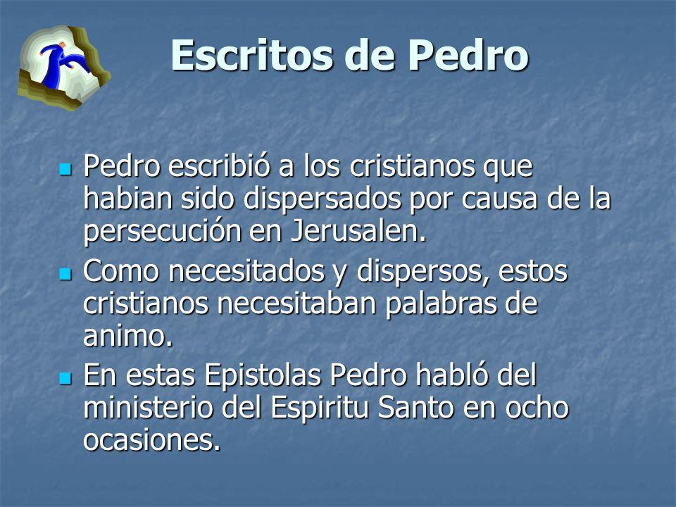 Escritos de Pedro Pedro escribió a los cristianos que habian sido dispersados por causa de la persecución en Jerusalen. Pedro escribió a los cristiano