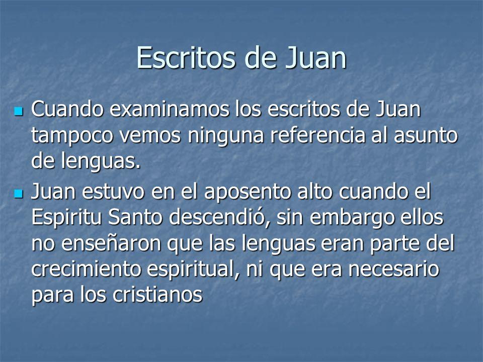 Escritos de Juan Cuando examinamos los escritos de Juan tampoco vemos ninguna referencia al asunto de lenguas. Cuando examinamos los escritos de Juan
