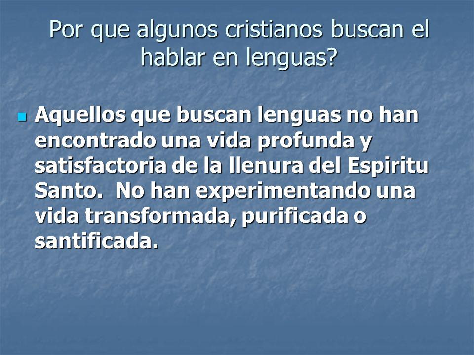 Por que algunos cristianos buscan el hablar en lenguas? Aquellos que buscan lenguas no han encontrado una vida profunda y satisfactoria de la llenura