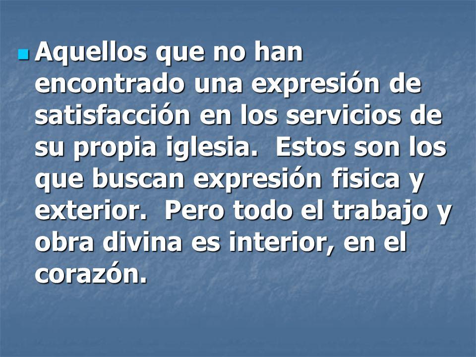 Aquellos que no han encontrado una expresión de satisfacción en los servicios de su propia iglesia.