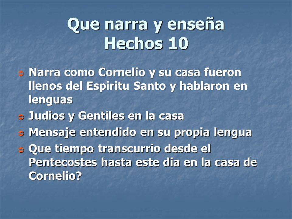Que narra y enseña Hechos 10 Narra como Cornelio y su casa fueron llenos del Espiritu Santo y hablaron en lenguas Narra como Cornelio y su casa fueron