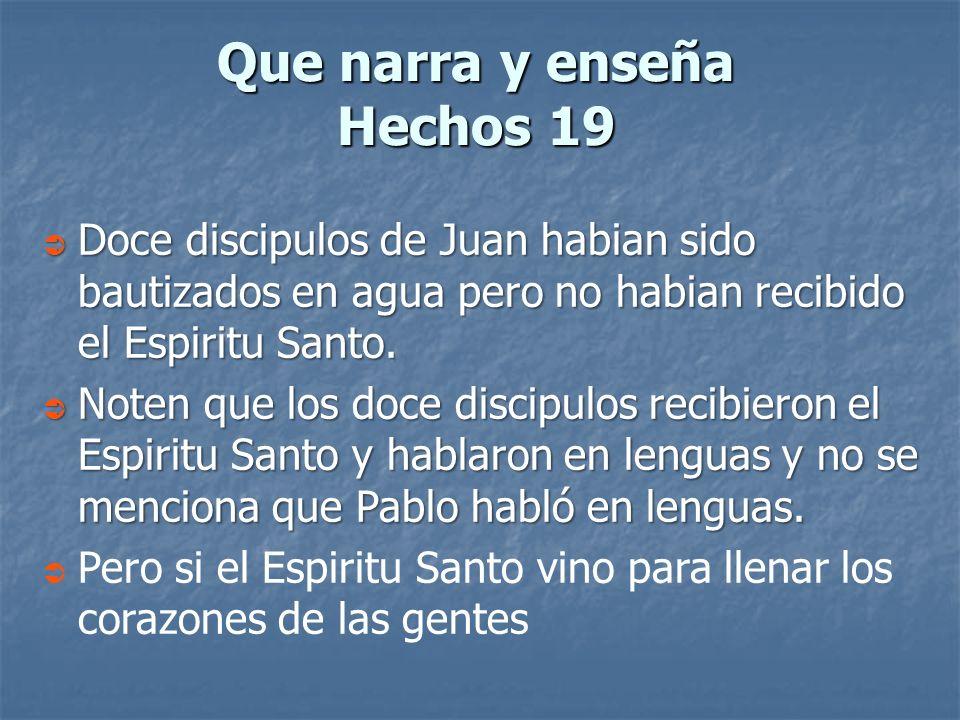 Que narra y enseña Hechos 19 Doce discipulos de Juan habian sido bautizados en agua pero no habian recibido el Espiritu Santo. Doce discipulos de Juan