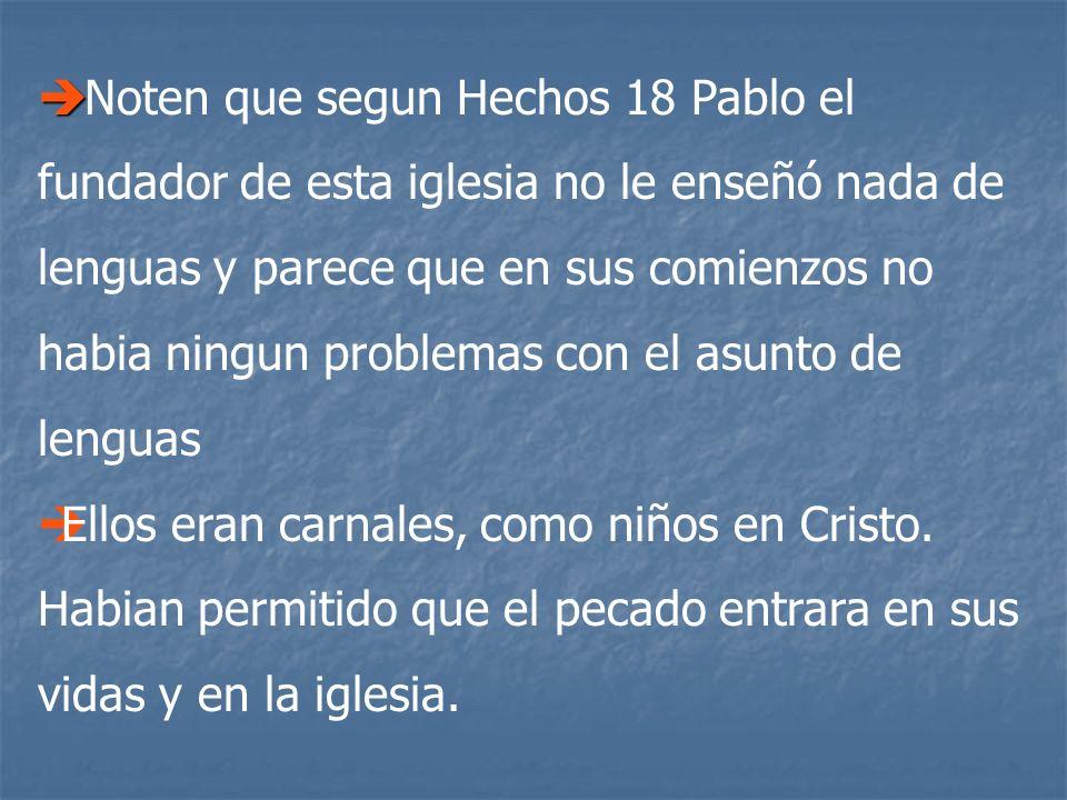 Noten que segun Hechos 18 Pablo el fundador de esta iglesia no le enseñó nada de lenguas y parece que en sus comienzos no habia ningun problemas con el asunto de lenguas Ellos eran carnales, como niños en Cristo.